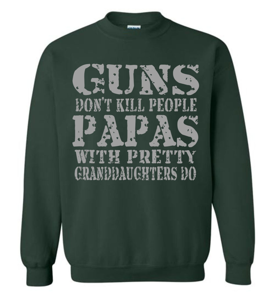 Guns Don't Kill People Papas With Pretty Granddaughters Do Funny Papa Sweatshirt forest green