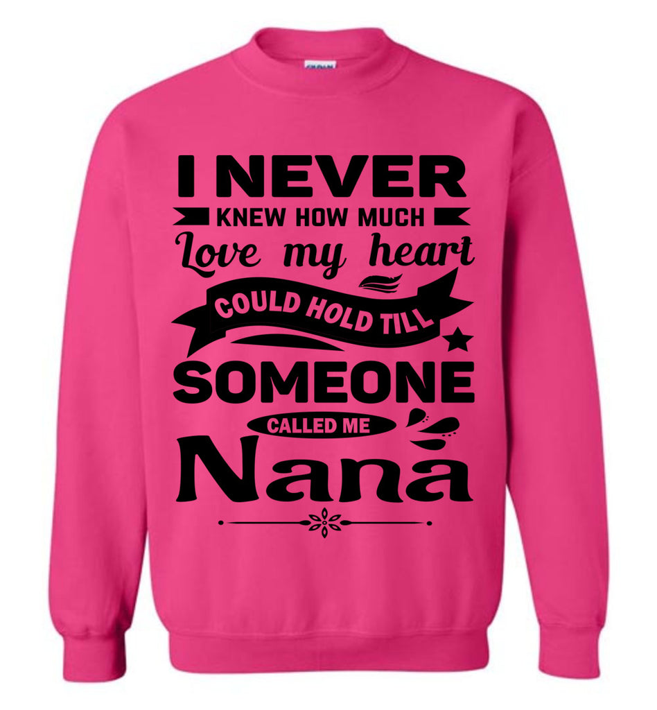 I Never Knew How Much My Heart Could Hold Till Someone Called Me Nana Sweatshirt pink