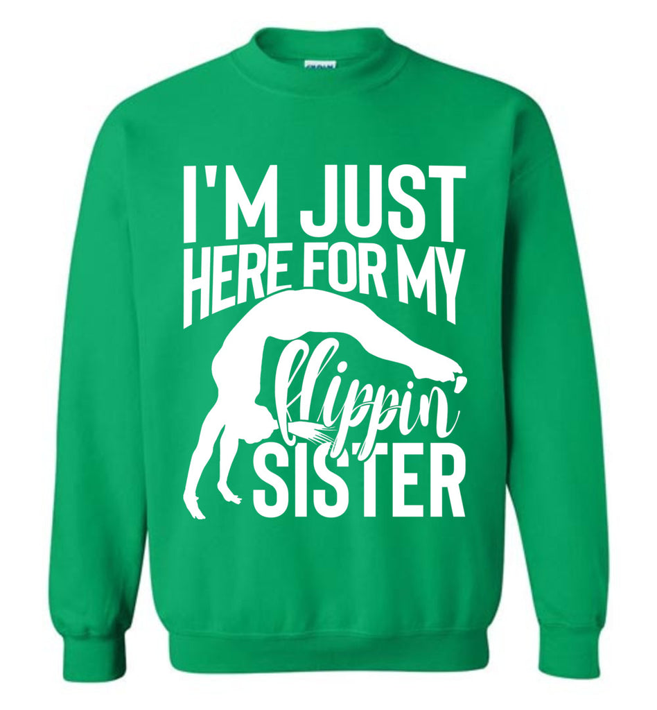 I'm Just Here For My Flippin' Sister Gymnastics Brother Sister Sweatshirt green
