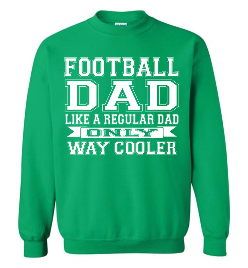 Like A Regular Dad Only Way Cooler Football Dad Sweatshirt green