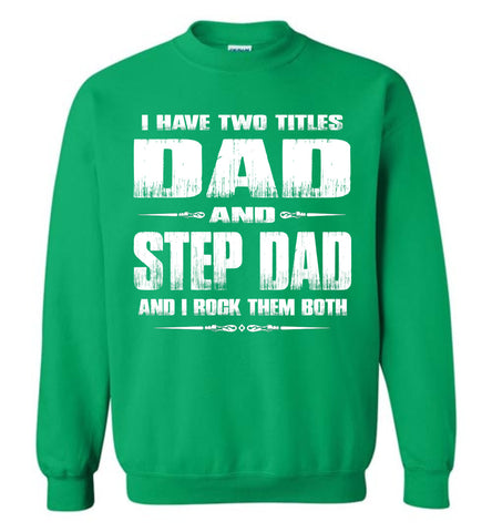 I Have Two Titles Dad And Step Dad And I Rock Them Both Step Dad Sweatshirt green
