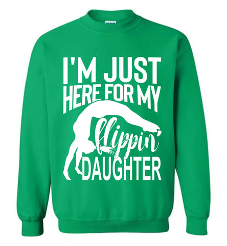 I'm Just Here For My Flippin' Daughter Gymnastics Sweatshirt green
