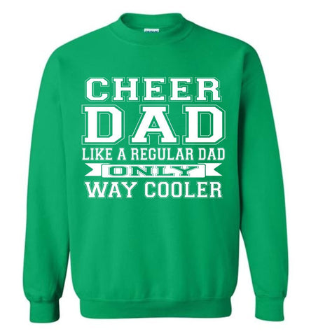 Image of Cheer Dad Like A Regular Dad Only Way Cooler Cheer Dad Sweatshirt green