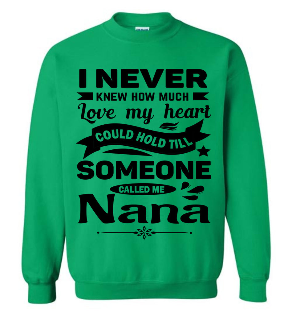 I Never Knew How Much My Heart Could Hold Till Someone Called Me Nana Sweatshirt green
