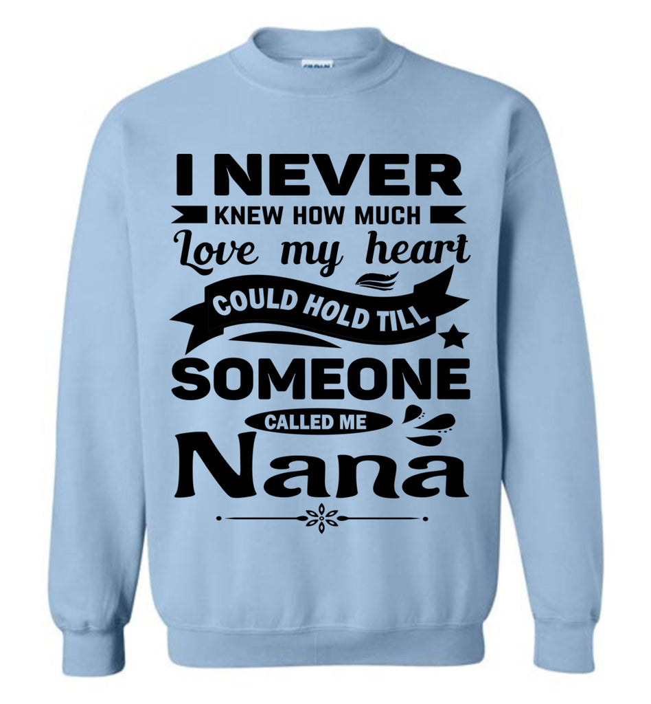 I Never Knew How Much My Heart Could Hold Till Someone Called Me Nana Sweatshirt light blue
