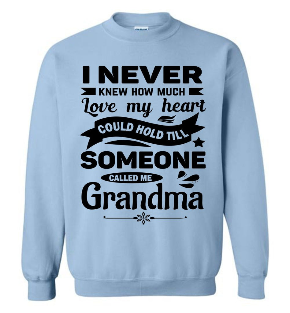 I Never Knew How Much My Heart Could Hold Grandma Sweatshirt light blue