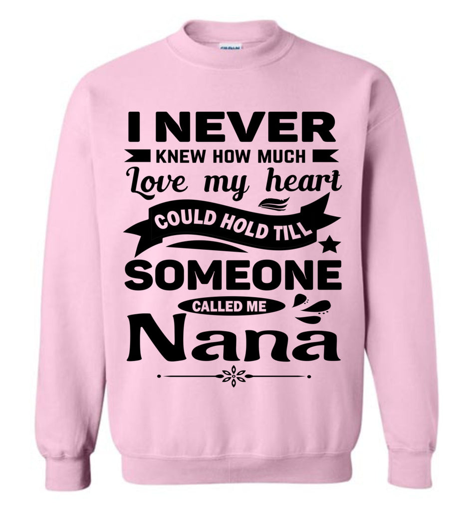 I Never Knew How Much My Heart Could Hold Till Someone Called Me Nana Sweatshirt light pink