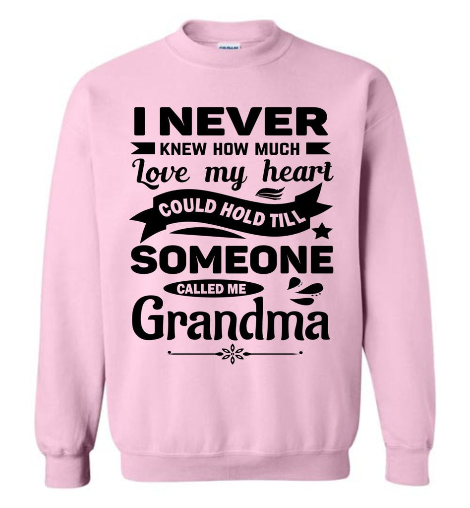 I Never Knew How Much My Heart Could Hold Grandma Sweatshirt light pink