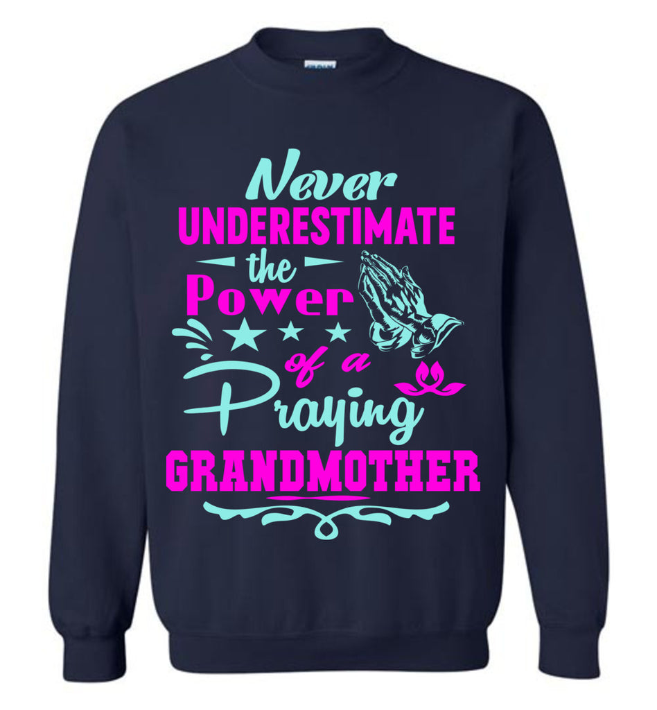 Never Underestimate The Power Of A Praying Grandmother Sweatshirt navy