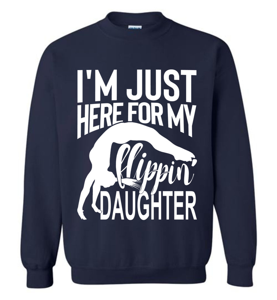I'm Just Here For My Flippin' Daughter Gymnastics Sweatshirt navy