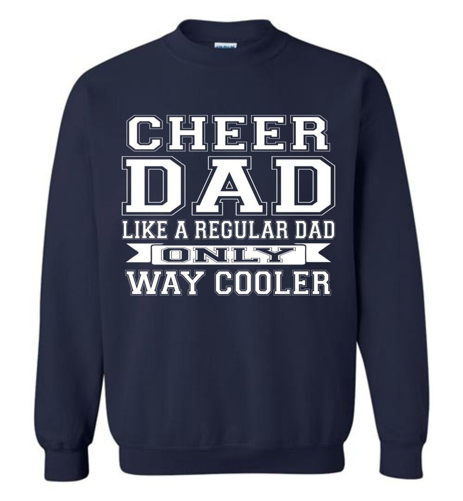 Cheer Dad Like A Regular Dad Only Way Cooler Cheer Dad Sweatshirt navy
