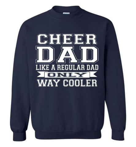 Image of Cheer Dad Like A Regular Dad Only Way Cooler Cheer Dad Sweatshirt navy