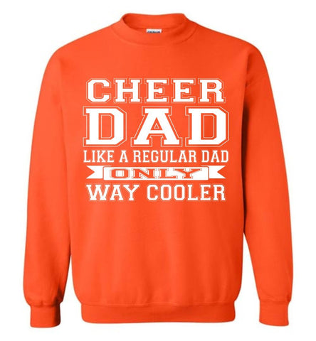 Image of Cheer Dad Like A Regular Dad Only Way Cooler Cheer Dad Sweatshirt orange