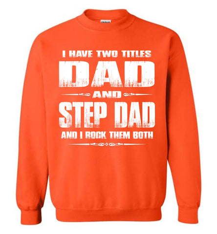 I Have Two Titles Dad And Step Dad And I Rock Them Both Step Dad Sweatshirt orange