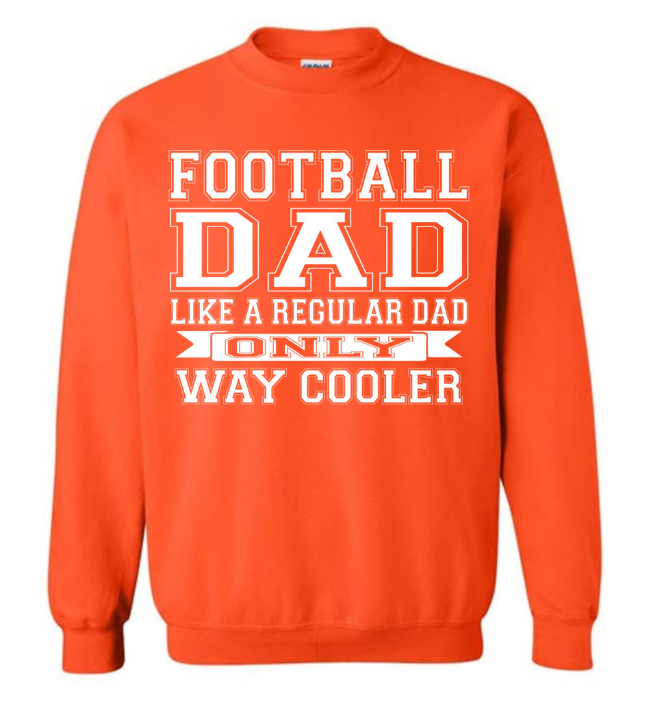 Like A Regular Dad Only Way Cooler Football Dad Sweatshirt orange