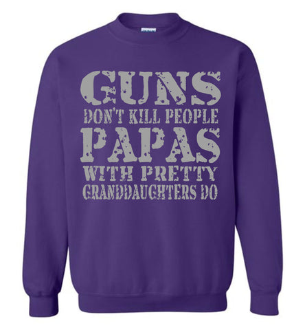 Guns Don't Kill People Papas With Pretty Granddaughters Do Funny Papa Sweatshirt purple