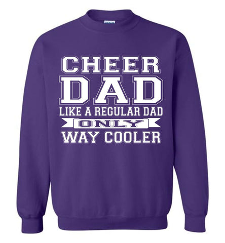 Image of Cheer Dad Like A Regular Dad Only Way Cooler Cheer Dad Sweatshirt purple