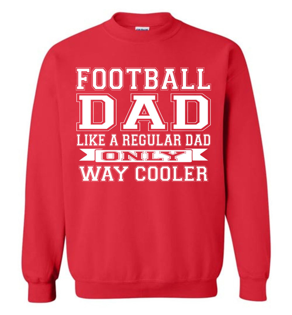 Like A Regular Dad Only Way Cooler Football Dad Sweatshirt red