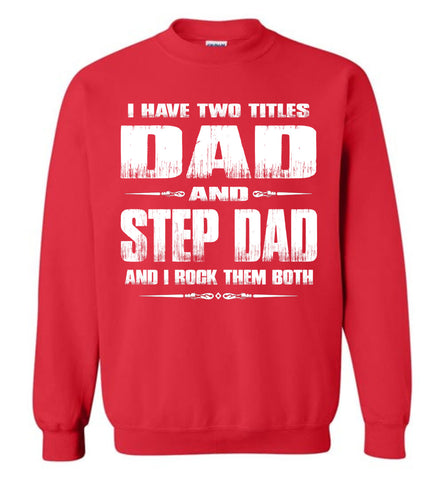 I Have Two Titles Dad And Step Dad And I Rock Them Both Step Dad Sweatshirt red
