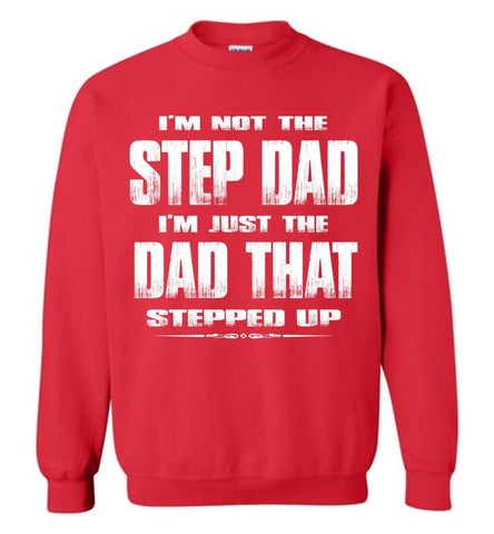 I'm Not The Step Dad I'm Just The Dad That Stepped Up Step Dad Sweatshirt red