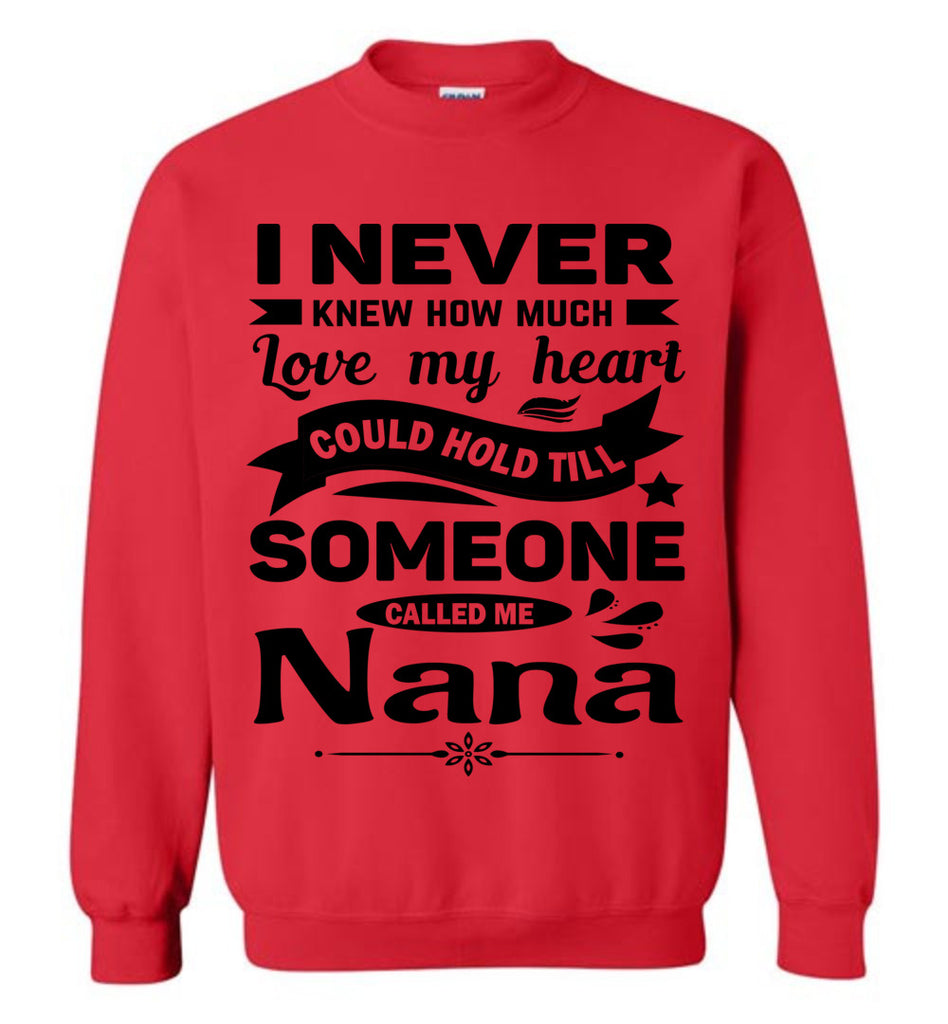 I Never Knew How Much My Heart Could Hold Till Someone Called Me Nana Sweatshirt red