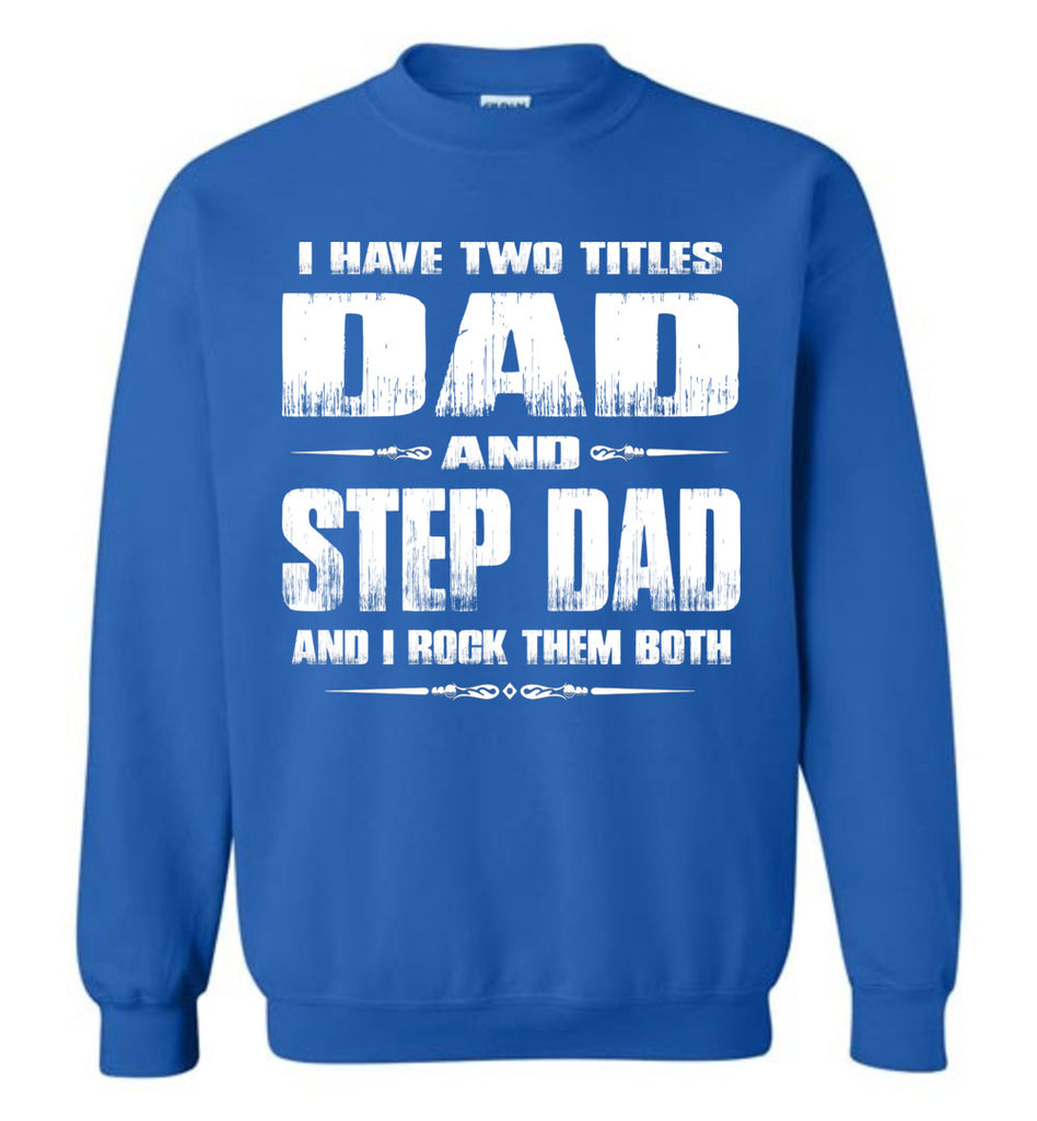 I Have Two Titles Dad And Step Dad And I Rock Them Both Step Dad Sweatshirt royal