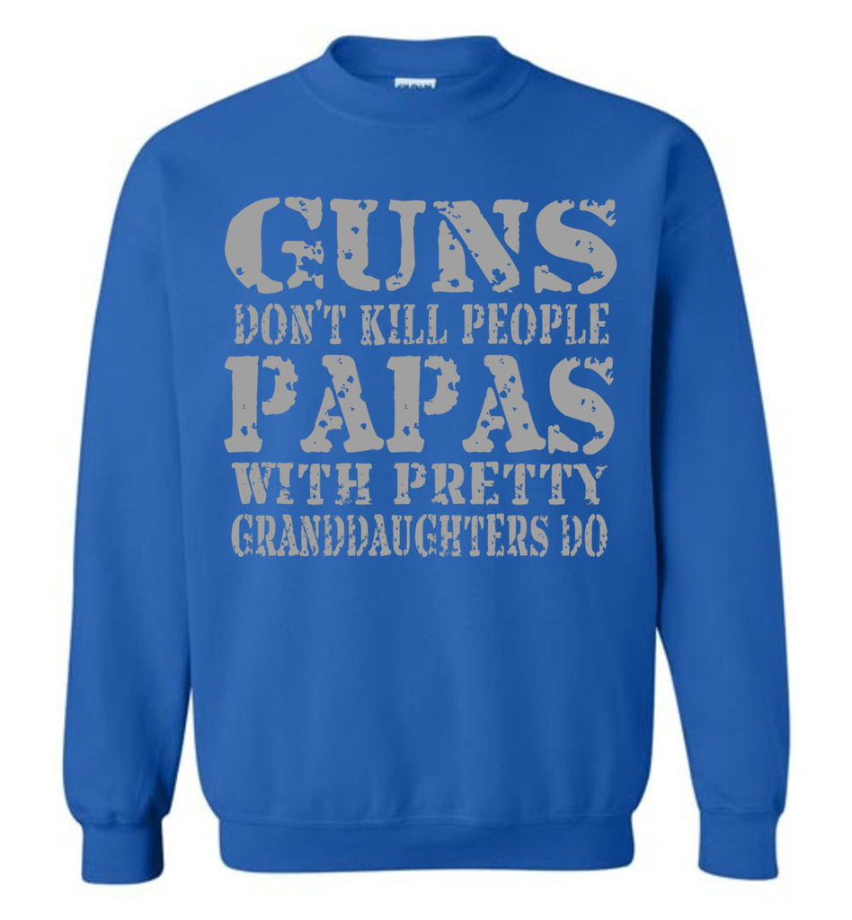 Guns Don't Kill People Papas With Pretty Granddaughters Do Funny Papa Sweatshirt royal
