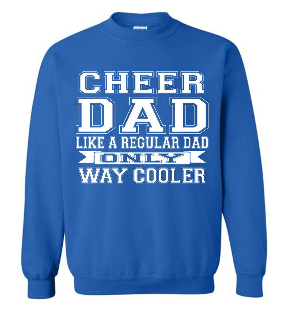 Cheer Dad Like A Regular Dad Only Way Cooler Cheer Dad Sweatshirt royal