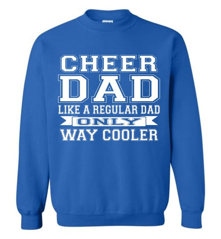 Image of Cheer Dad Like A Regular Dad Only Way Cooler Cheer Dad Sweatshirt royal
