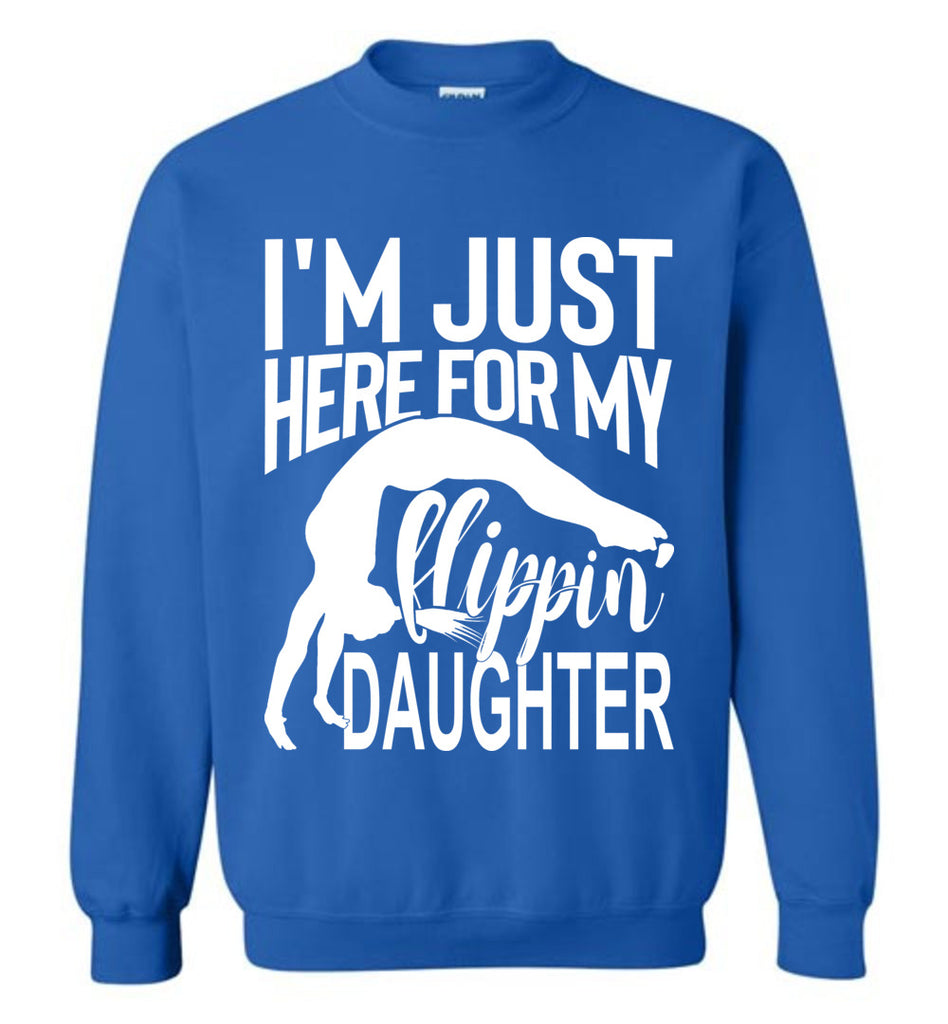 I'm Just Here For My Flippin' Daughter Gymnastics Sweatshirt royal