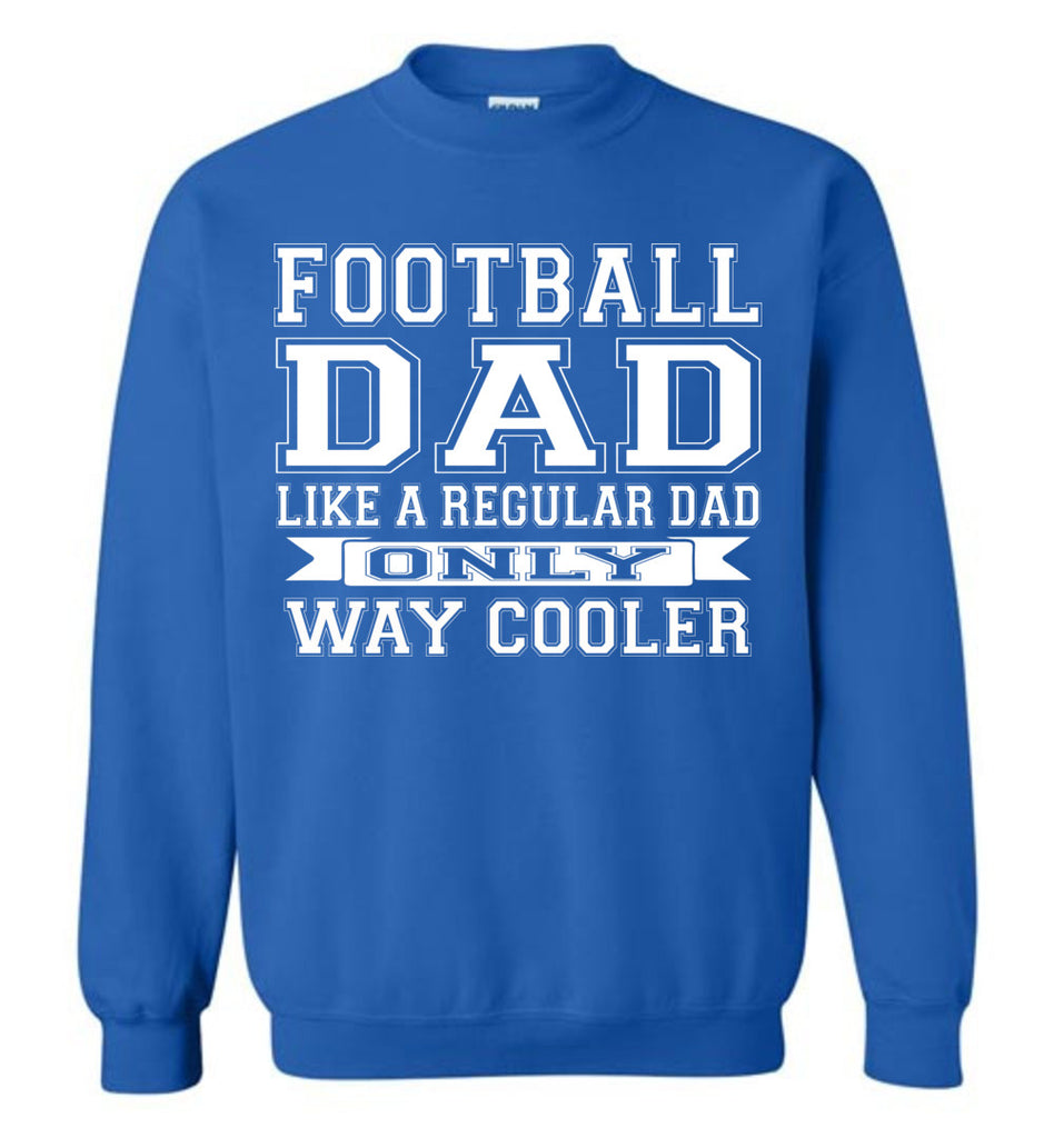 Like A Regular Dad Only Way Cooler Football Dad Sweatshirt royal