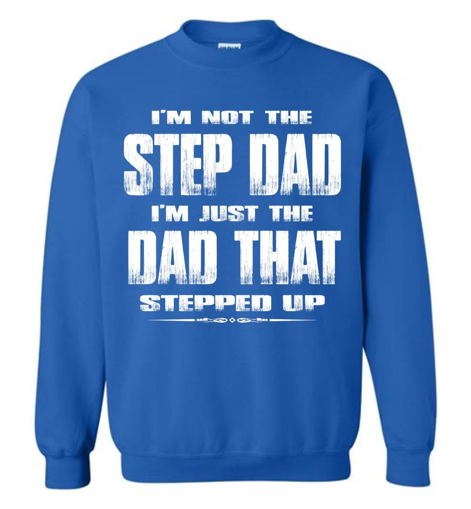 I'm Not The Step Dad I'm Just The Dad That Stepped Up Step Dad Sweatshirt royal