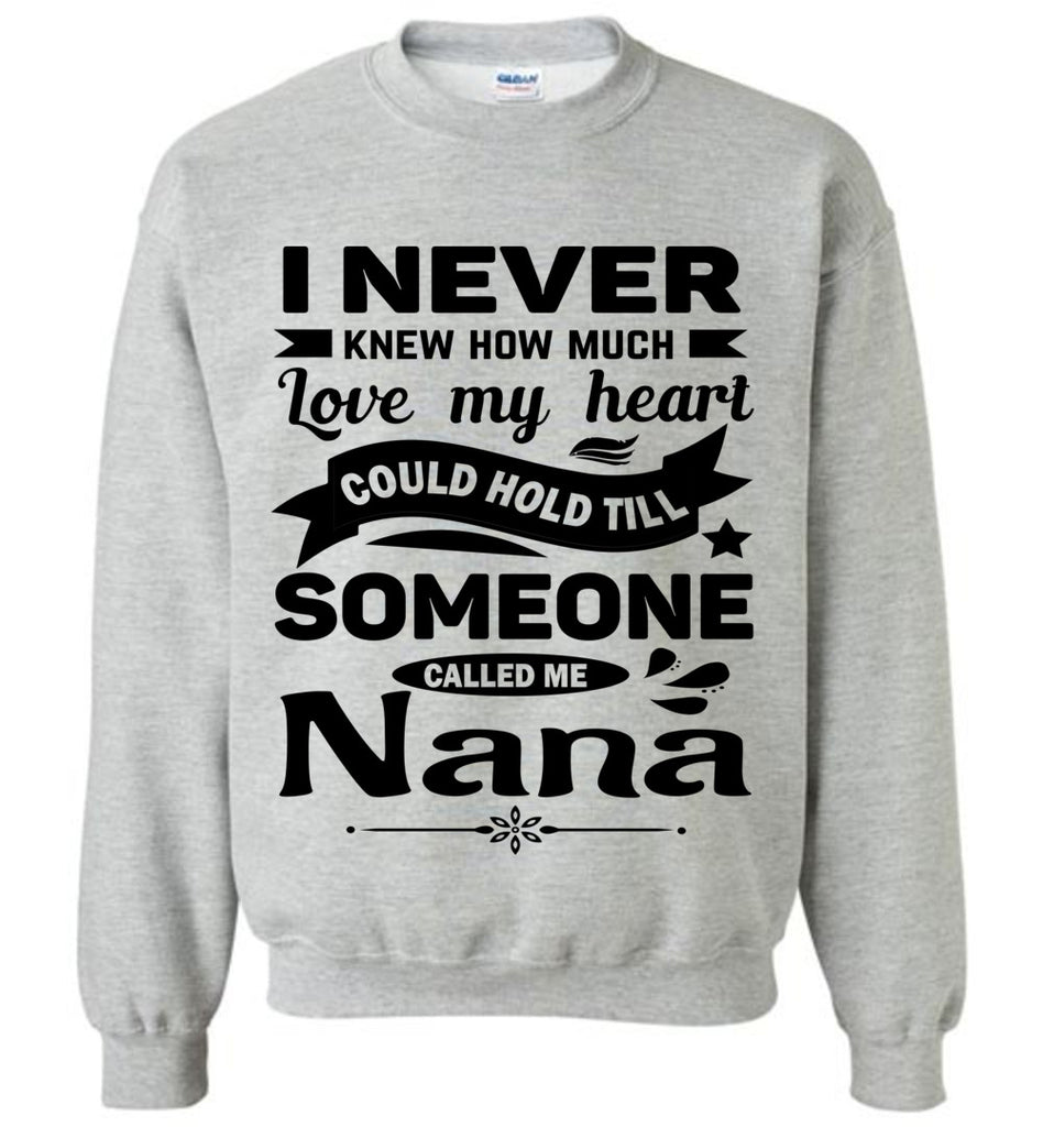 I Never Knew How Much My Heart Could Hold Till Someone Called Me Nana Sweatshirt heather gray