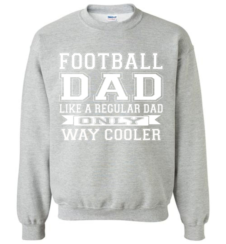 Like A Regular Dad Only Way Cooler Football Dad Sweatshirt sports gray