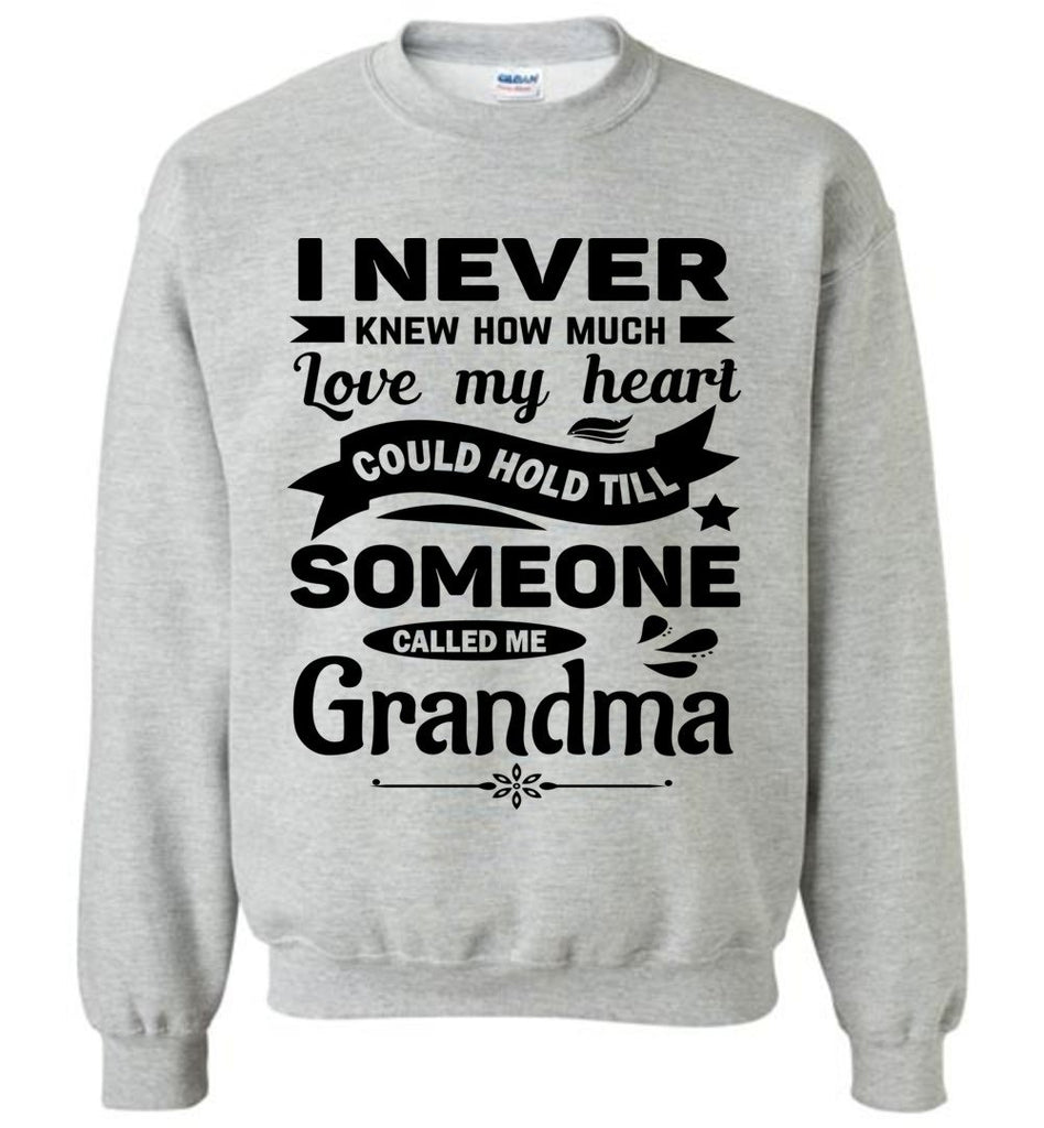 I Never Knew How Much My Heart Could Hold Grandma Sweatshirt sports gray