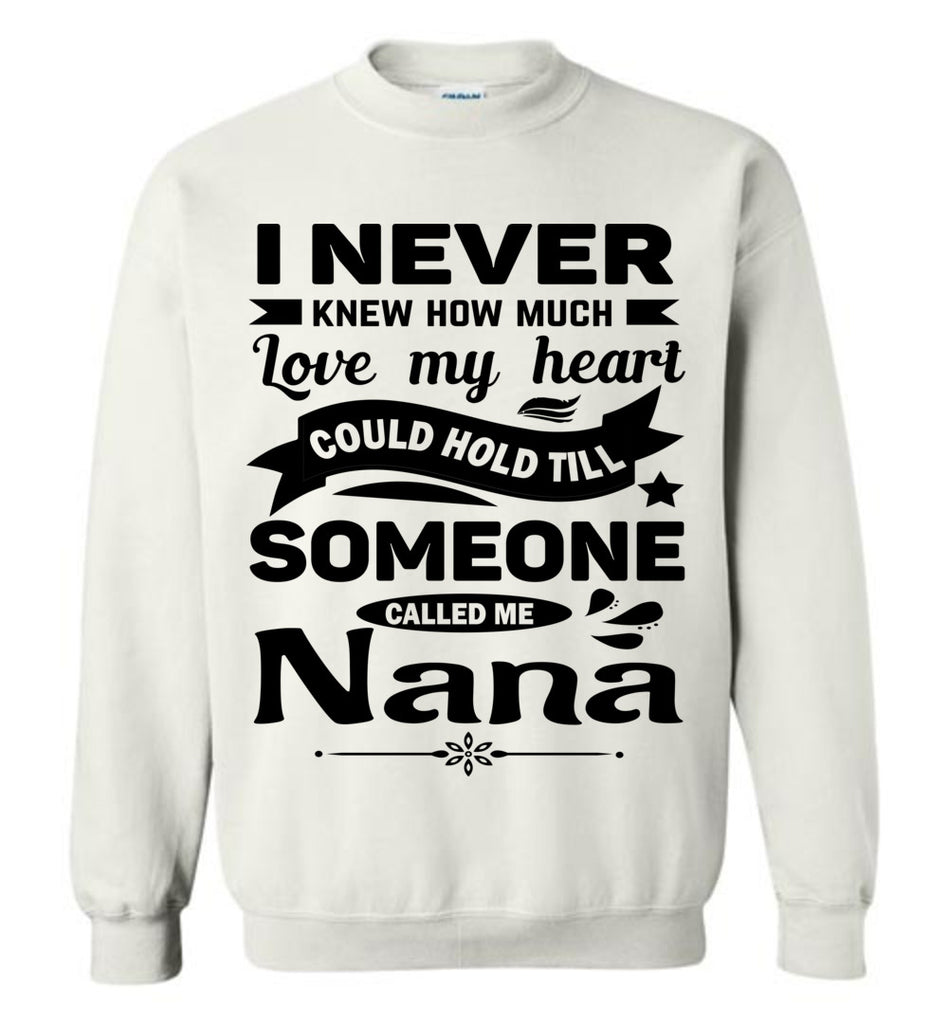 I Never Knew How Much My Heart Could Hold Till Someone Called Me Nana Sweatshirt white