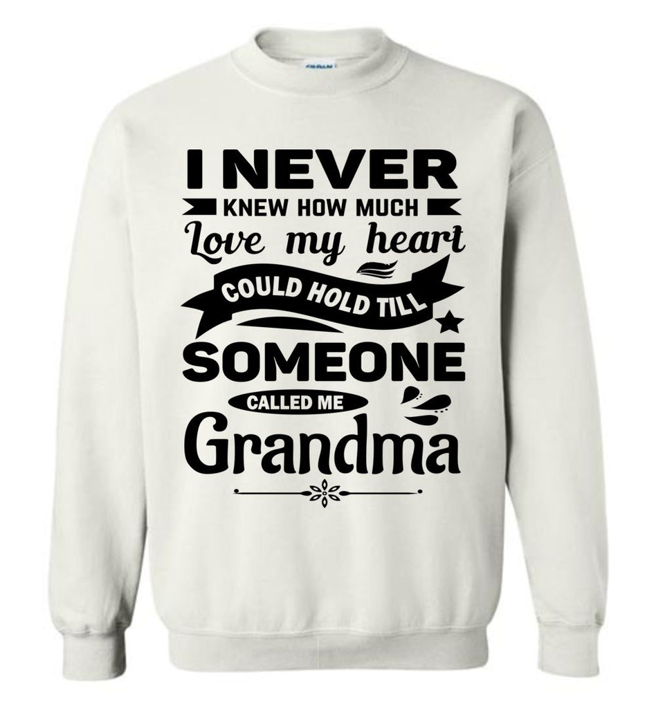 I Never Knew How Much My Heart Could Hold Grandma Sweatshirt white