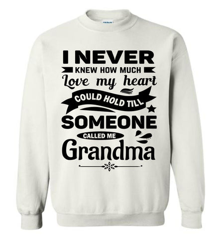 Image of I Never Knew How Much My Heart Could Hold Grandma Sweatshirt white