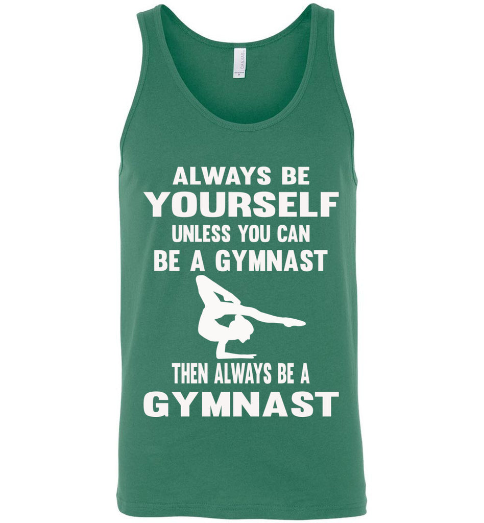 Always Be Yourself Unless You Can Be A Gymnast Tank Top men's kelly green