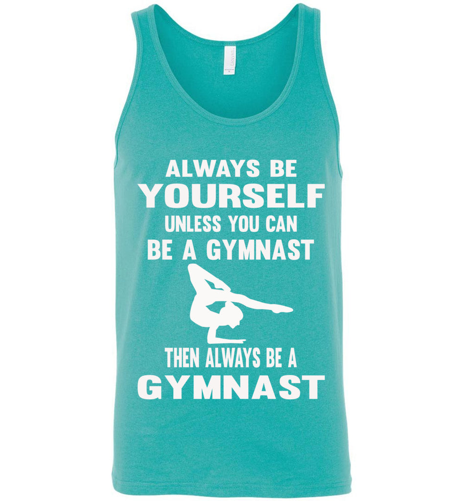 Always Be Yourself Unless You Can Be A Gymnast Tank Top men's turquise