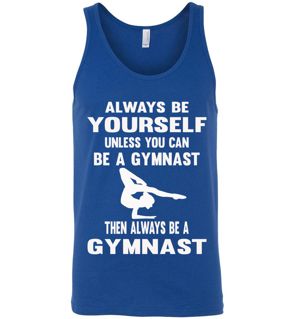 Always Be Yourself Unless You Can Be A Gymnast Tank Top men's royal