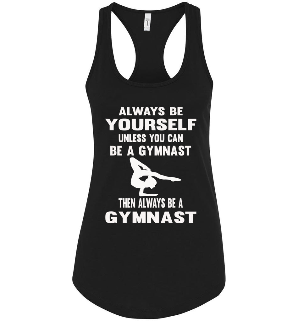 Always Be Yourself Unless You Can Be A Gymnast Tank Top racerback black