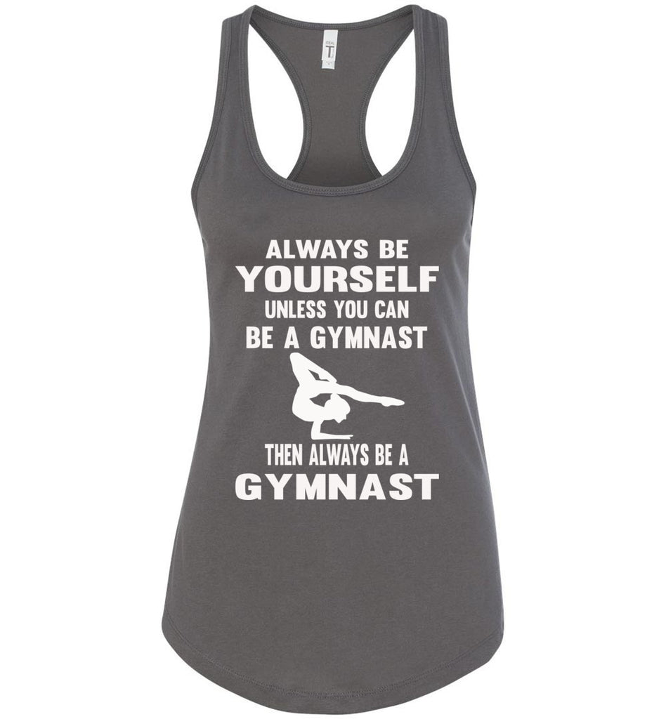 Always Be Yourself Unless You Can Be A Gymnast Tank Top racerback charcoal