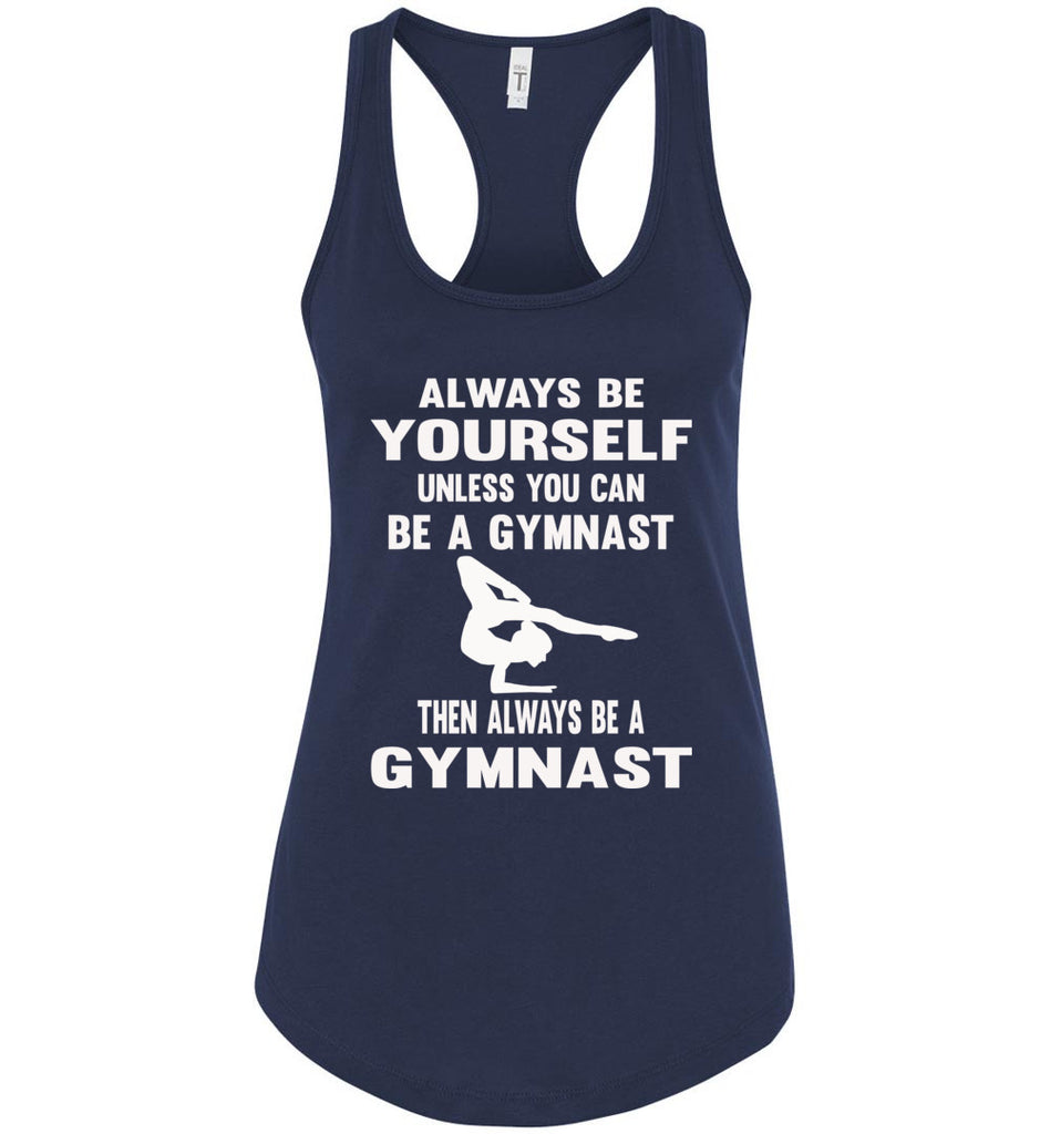 Always Be Yourself Unless You Can Be A Gymnast Tank Top racerback navy