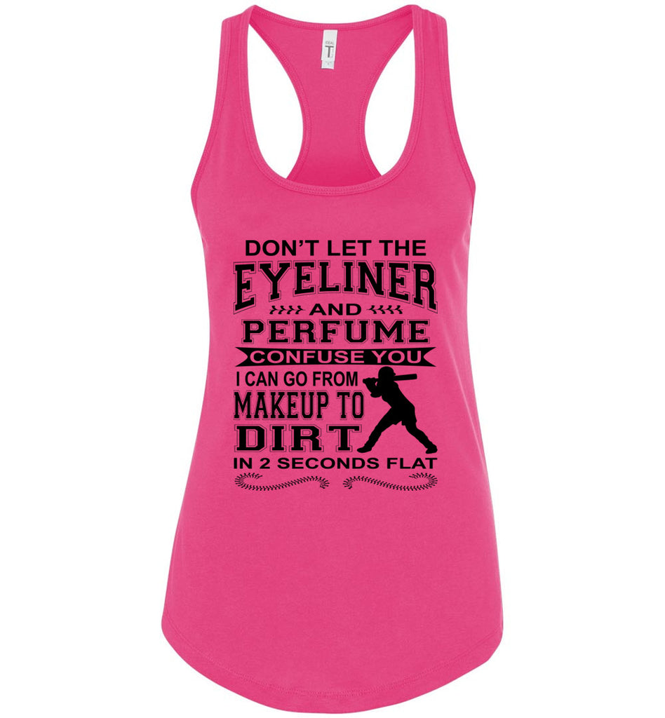 Don't Let The Eyeliner And Makeup Confuse You Funny Softball Tank racerback pink