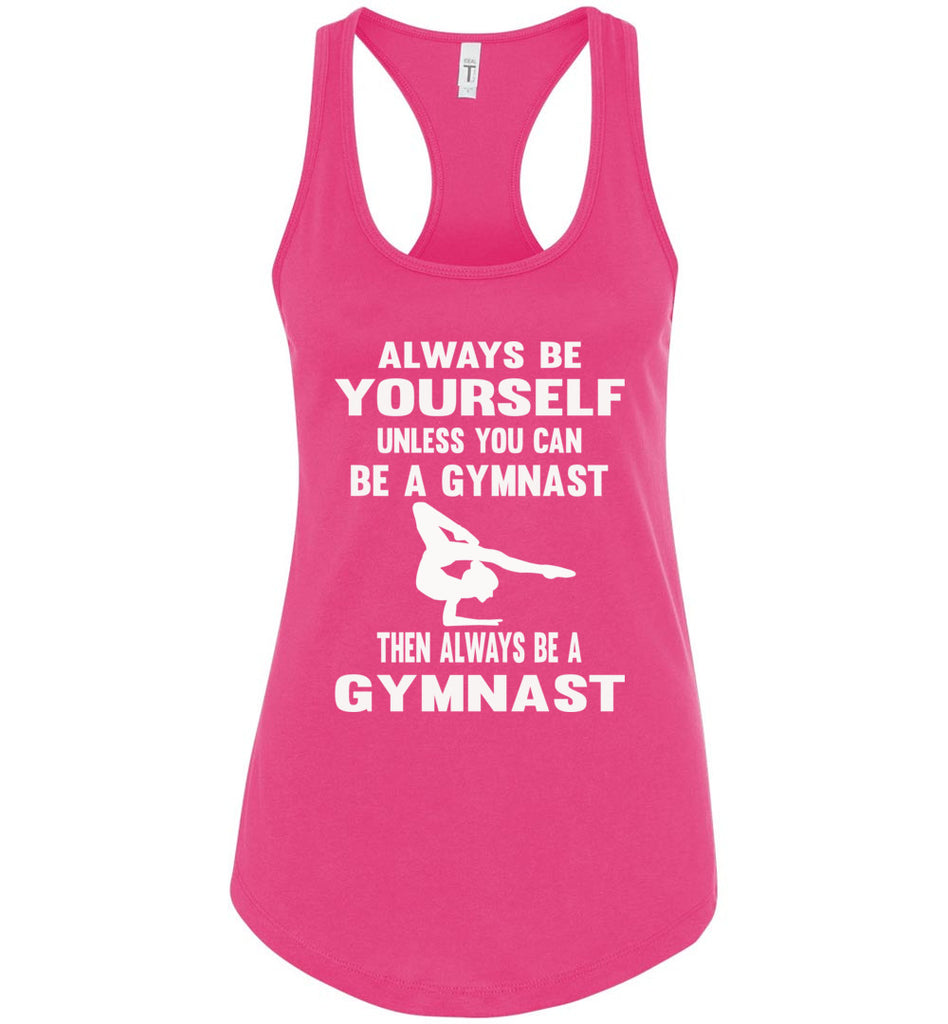 Always Be Yourself Unless You Can Be A Gymnast Tank Top racerback pink