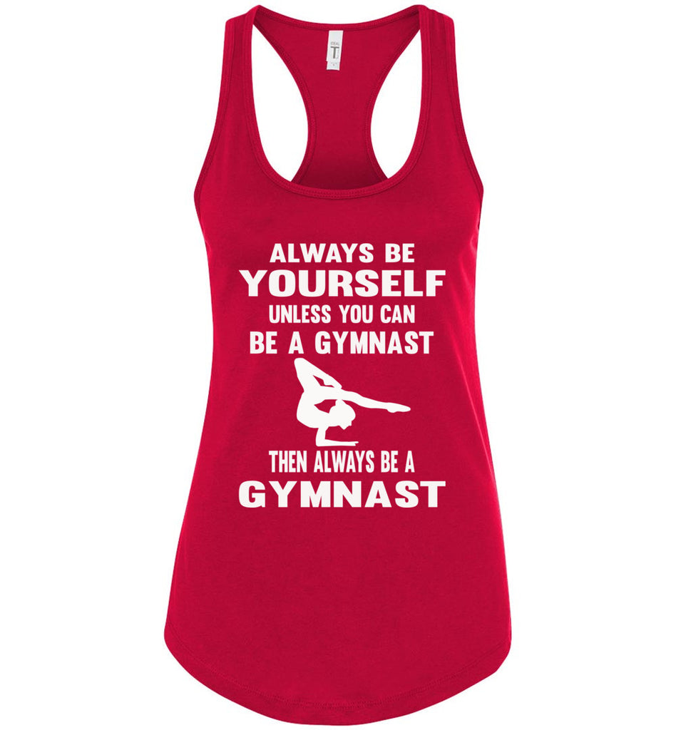 Always Be Yourself Unless You Can Be A Gymnast Tank Top racerback red