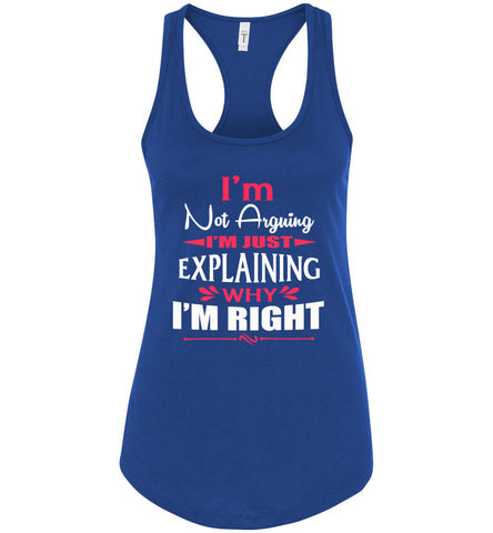 I'm Not Arguing I'm Just Explaining Why I'm Right Sarcastic Tank Top royal
