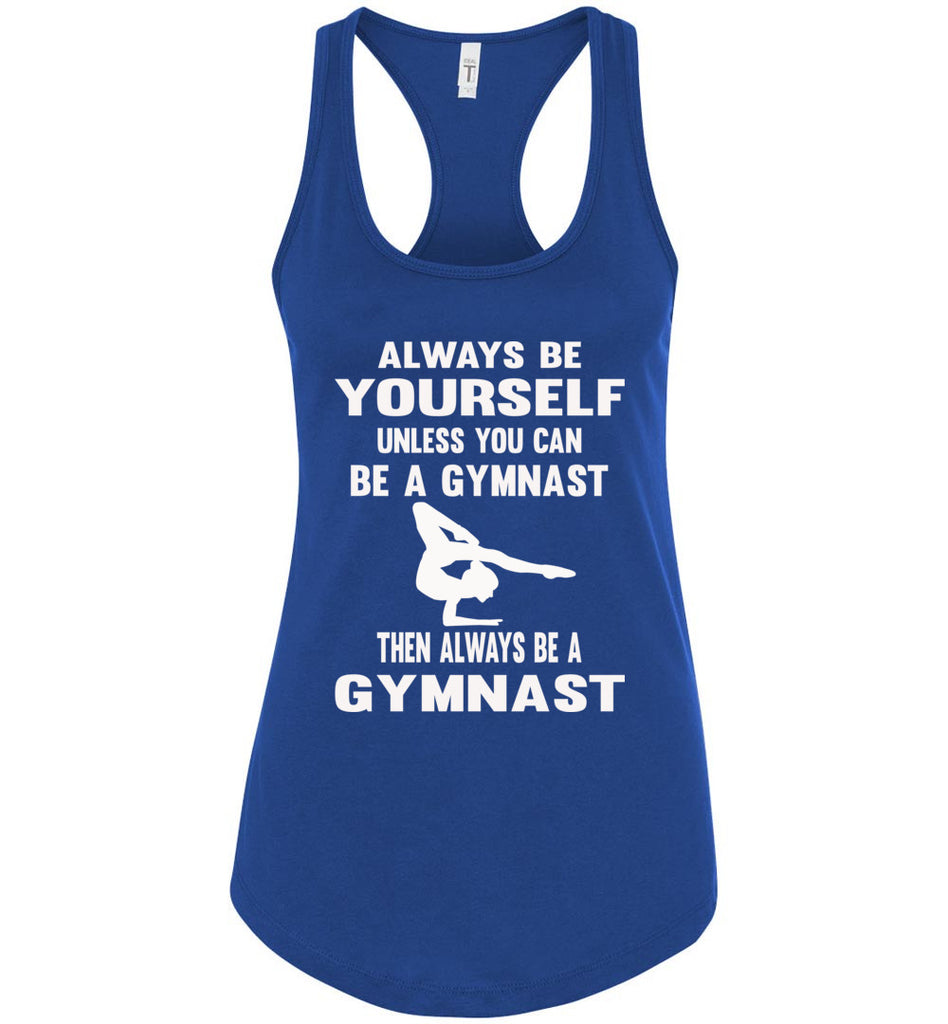 Always Be Yourself Unless You Can Be A Gymnast Tank Top racerback royal