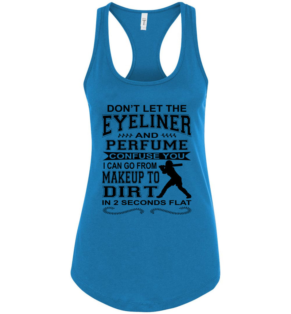 Don't Let The Eyeliner And Makeup Confuse You Funny Softball Tank racerback turquoise